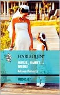 Nurse, Nanny...Bride! - Alison Roberts