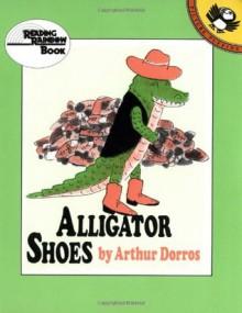 Alligator Shoes (Reading Rainbow) - Arthur Dorros
