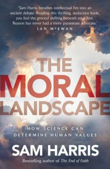 The Moral Landscape. How Science Can Determine Human Values - Sam Harris