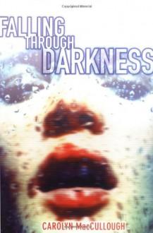 Falling Through Darkness - Carolyn MacCullough