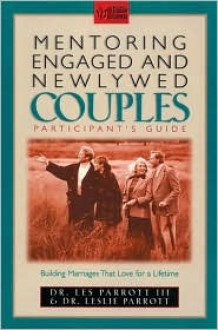 Mentoring Engaged and Newlywed Couples Participant's Guide: Building Marriages That Love for a Lifetime - Les Parrott III, Leslie Parrott