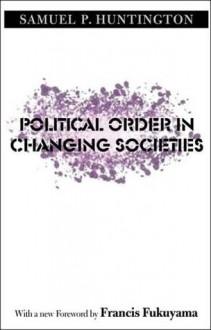 Political Order in Changing Societies - Samuel P. Huntington, Francis Fukuyama
