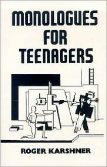 Monologues for Teenagers - Roger Karshner