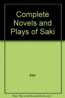 The Complete Novels and Plays of Saki - Saki