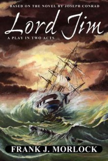 Lord Jim: A Play in Two Acts - Frank J. Morlock