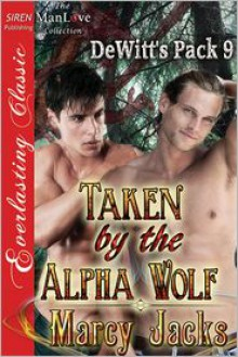 Taken by the Alpha Wolf - Marcy Jacks