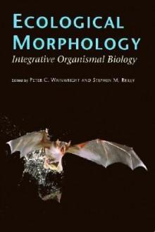 Ecological Morphology: Integrative Organismal Biology - Peter C. Wainwright, Peter C. Wainwright