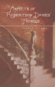 Aspects of Robertson Davies' Novels - Victor Lams
