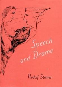 Speech and Drama - Rudolf Steiner, Marie Steiner
