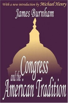 Congress and the American Tradition - James Burnham