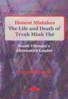 Honest Mistakes: The Life And Death Of Trình Minh Thệ'- South Vietnam's Alternative Leader - Sergei Blagov