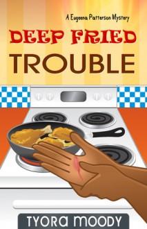 Deep Fried Trouble - Tyora Moody