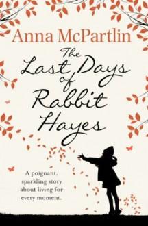 The Last Days of Rabbit Hayes - Anna McPartlin