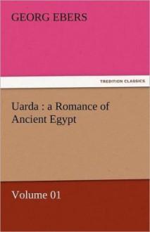 Uarda: a Romance of Ancient Egypt (Volume 01) - Georg Ebers