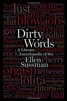 Dirty Words: A Literary Encyclopedia of Sex - Ellen Sussman, Steve Almond, Abiola Abrams