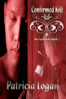 """Confirmed Kill"" Assassins (Book Two) - Patricia Logan"