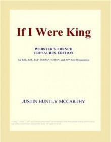 If I Were King - Justin Huntly McCarthy