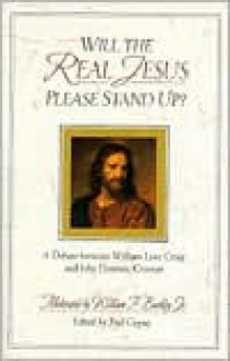 Will the Real Jesus Please Stand Up? A Debate between William Lane Craig & John Dominic Crossan - William Lane Craig, John Dominic Crossan, Paul Copan
