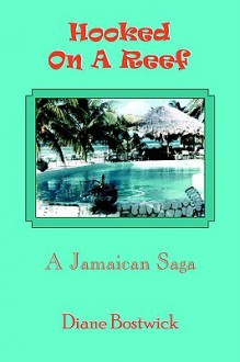 Hooked on a Reef: A Jamaican Saga - Diane Bostwick