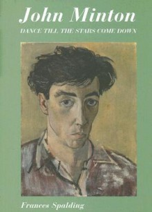 Dance Till the Stars Come Down: A Biography of John Minton - Frances Spalding