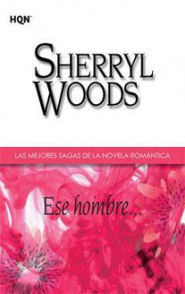 Ese hombre… - Sherryl Woods
