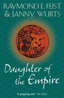 Daughter of the Empire (Empire Trilogy 1) - Raymond E. Feist;Janny Wurts