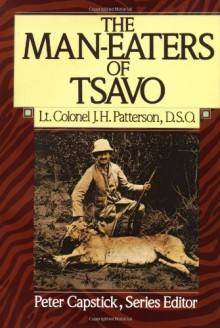 The Man-Eaters of Tsavo - John Henry Patterson,Peter Hathaway Capstick