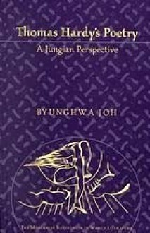 Thomas Hardy's Poetry: A Jungian Perspective - Byunghwa Joh