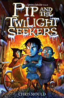 Pip and the Twilight Seekers. by Chris Mould - Chris Mould
