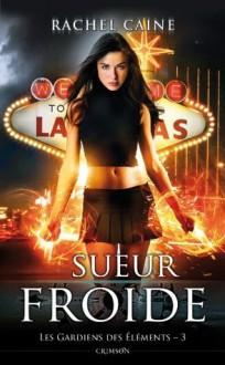 Les gardiens des éléments T03:Sueur froide (Crimson) (French Edition) - Rachel Caine, Annaïg HOUESNARD