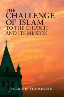 The Challenge of Islam to the Church and Its Mission - Patrick Sookhdeo