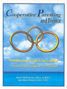 Cooperative Parenting and Divorce: Shielding Your Child From Conflict - Susan Blyth Boyan
