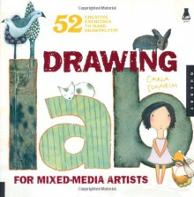 Drawing Lab for Mixed-Media Artists: 52 Creative Exercises to Make Drawing Fun - Carla Sonheim