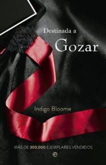Destinada a gozar (Ficción) (Spanish Edition) - Indigo Bloome, Paz Pruneda
