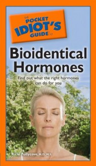 The Pocket Idiot's Guide to Bioidentical Hormones - Ricki Pollycove, Nancy Faass