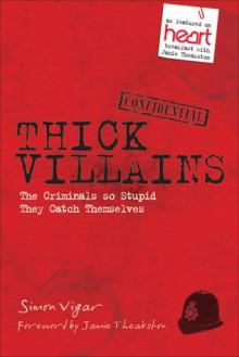Thick Villains: Hilarious Stories of Less Than Criminal Masterminds - Simon Vigar, Jamie Theakston