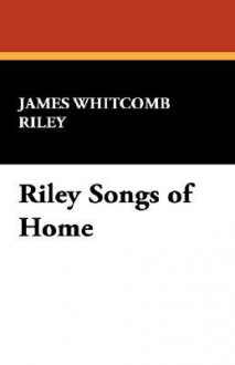 Riley Songs of Home - James Whitcomb Riley