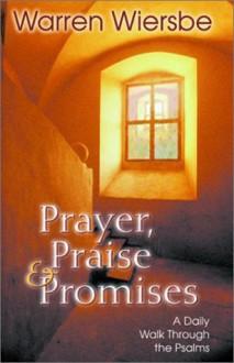Prayer, Praise and Promises: A Daily Walk Through the Psalms - Warren W. Wiersbe