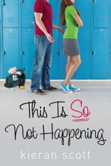 This Is So Not Happening (The He's So/She's So Trilogy) - Kieran Scott