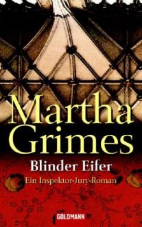 Blinder Eifer (Richard Jury Mystery, #13) - Martha Grimes, Sigrid Ruschmeier