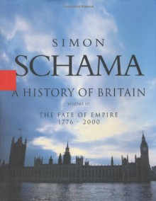 A History of Britain: The Fate Of Empire 1776-2000 - Simon Schama