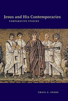 Jesus and His Contemporaries: Comparative Studies - Craig A. Evans