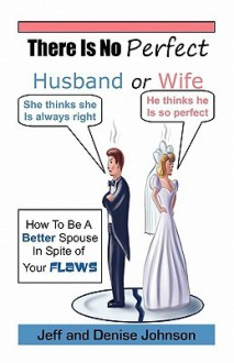 There Is No Perfect Husband or Wife - Jeff Johnson