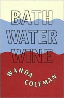 Bathwater Wine - Wanda Coleman