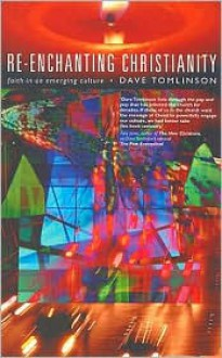 Re-enchanting Christianity: Faith in an Emerging Culture - Dave Tomlinson