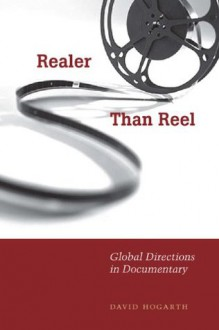 Realer Than Reel: Global Directions in Documentary - David Hogarth