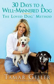 The Loved Dog: How to Train Your Dog in 30 Days - Tamar Geller