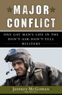 Major Conflict: One Gay Man's Life in the Don't-Ask-Don't-Tell Military - Jeffrey McGowan