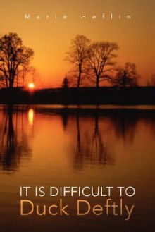 It Is Difficult to Duck Deftly - Marie Heflin