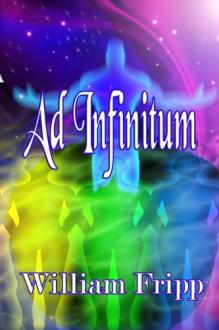Ad Infinitum - William Fripp